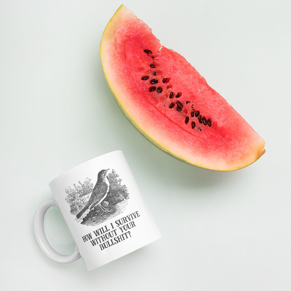 How Will I Survive Without Your Bullshit Mug