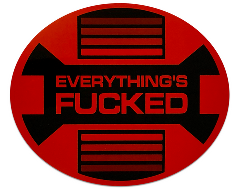 Everything's Fucked Sticker