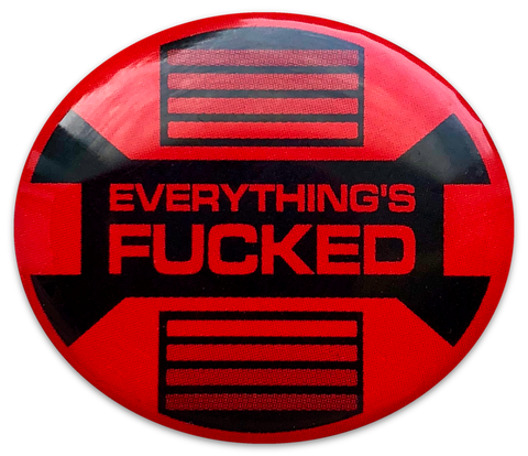 Everything's Fucked Pin