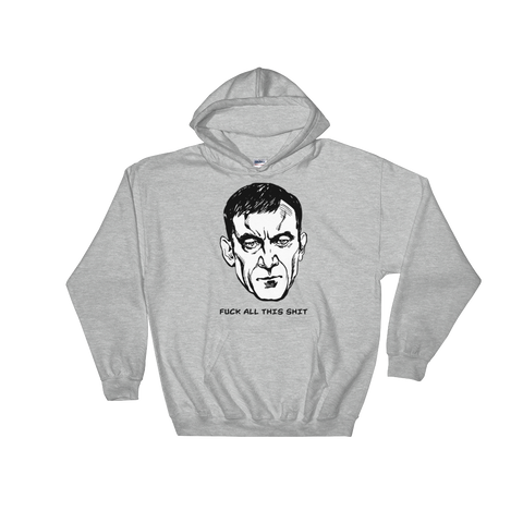 Fuck All This Shit Hooded Sweatshirt