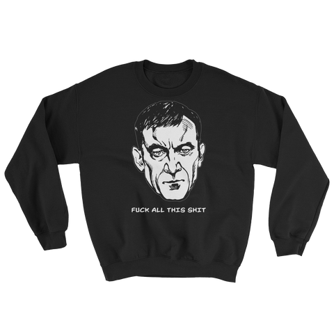 Fuck All This Shit Sweatshirt