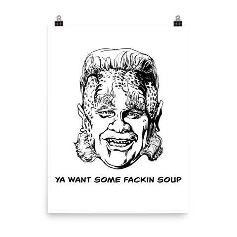 Ya Want Some Fackin Soup Poster