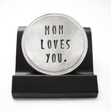 Load image into Gallery viewer, Mom Loves You Courage Coin
