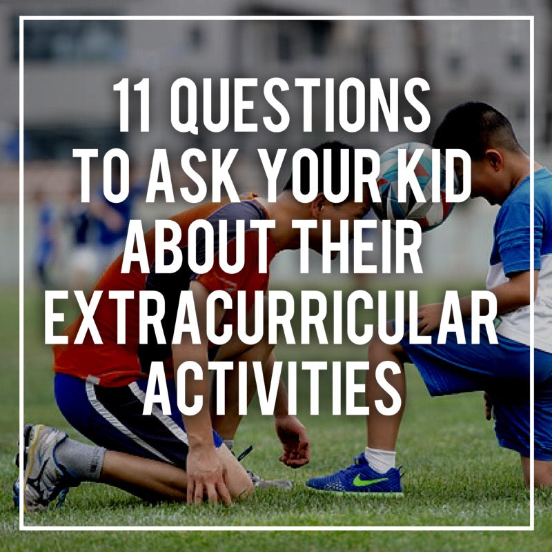 11 Questions to ask your Child about their Extracurricular Activities: