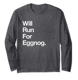 Will Run For Eggnog Long Sleeve Shirt