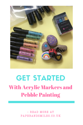 Getting Started with Acrylic Markers and Pebble Painting  - Paper and Smiles Blog