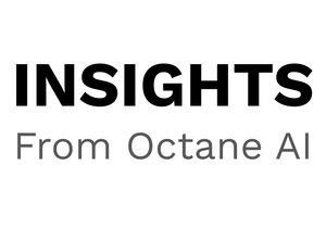 INSIGHTS from Octane AI
