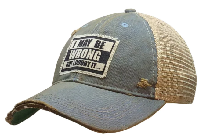 "Vintage Life ""I May Be Wrong But I Doubt It"" Distressed Trucker Cap"