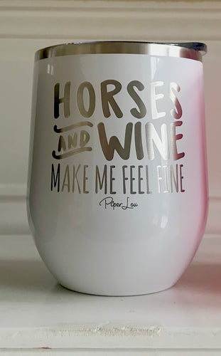 Horses and Wine Make Me Feel Fine