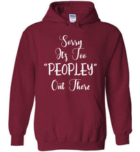 "Sorry, It's Too ""Peopley"" Out There - Funny Sweatshirt"