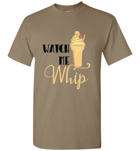Watch Me Whip - T-Shirt For Everyone