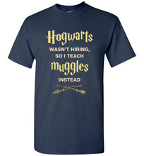 Hogwarts Wasn't Hiring, So I Teach Muggles Instead - Harry Potter Shirt