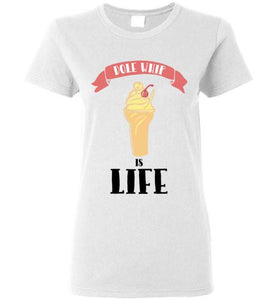 Dole Whip is Life - Women's T-shirt