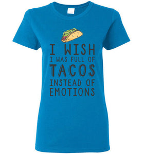 I Wish I Was Full of Tacos Instead of Emotions - Women's T-Shirt