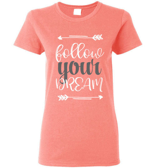 Follow Your Dream Ladies T-shirt