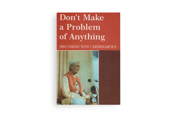 Don't Make a Problem of Anything