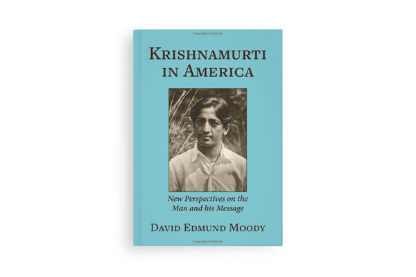 Krishnamurti in America: New Perspectives on the Man and his Message