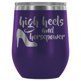 High Heels And Horsepower 12 oz Wine Tumbler - Turn Left T-Shirts Racewear