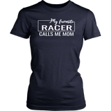 My Favorite Racer Calls Me Mom T-Shirt - Turn Left T-Shirts Racewear