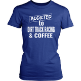 Addicted To Dirt Track Racing & Coffee T-Shirt - Turn Left T-Shirts Racewear