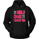 Some Girls Chase Boys I Race 'Em Hoodie - Turn Left T-Shirts Racewear