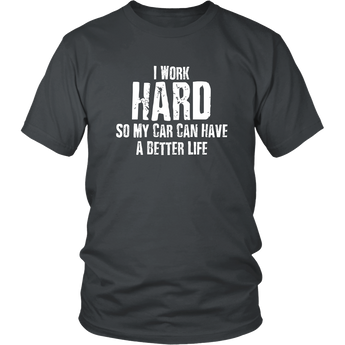 I Work Hard So My Car Can Have A Better Life T-Shirt - Turn Left T-Shirts Racewear