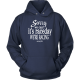 Sorry I Can't We're Racing Hoodie - Turn Left T-Shirts Racewear