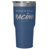 My Mind Is Always Racing 30 oz Tumbler - Turn Left T-Shirts Racewear