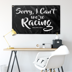 "Sorry I Can't We're Racing 36""x60"" Wall Flag - Turn Left T-Shirts Racewear"
