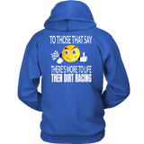 To Those That Say There Is More To Life Than Dirt Racing Hoodie - Turn Left T-Shirts Racewear