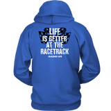 Life Is Better At The Racetrack Hoodie - Turn Left T-Shirts Racewear