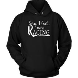 Sorry I Can't We're Racing Shirt, Racing Hoodie