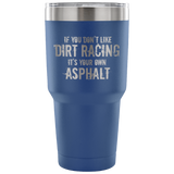 If You Don't Like Dirt Racing 30 oz Travel Tumbler - Turn Left T-Shirts Racewear