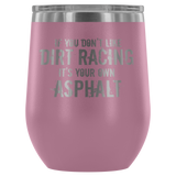 If Your Like Dirt Track Racing Wine 12 oz Tumbler - Turn Left T-Shirts Racewear