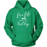 Live Life Like It's The Last Lap Hoodie