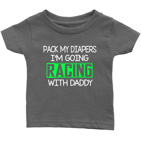 Pack My Diapers I'm Going Racing With Daddy (GRN) - Turn Left T-Shirts Racewear