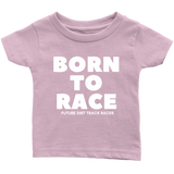 Born To Race Future Dirt Track Racer Infant T-Shirt - Turn Left T-Shirts Racewear