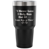 I Never Lose I Only Run Out Of ... 30 oz Travel Tumbler - Turn Left T-Shirts Racewear