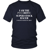 I Am The Psychotic (Hot) Super Stock Racing T-Shirt - Turn Left T-Shirts Racewear