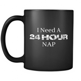 I NEED  A 24 Hour Nap Coffee Mug - Turn Left T-Shirts Racewear