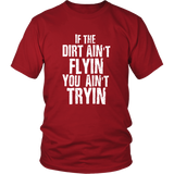 If The Dirt Ain't Flyin You ain't Tryin Men's T-Shirt - Turn Left T-Shirts Racewear
