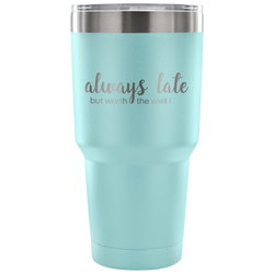 Always Late But Worth The Wait 30 oz Travel Tumbler - Turn Left T-Shirts Racewear