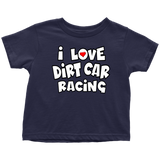 I Love Dirt Car Racing Toddler T-Shirt - Turn Left T-Shirts Racewear