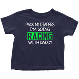 Pack My Diapers I'm Going Racing WIth Daddy Toddler T-Shirts (GRN) - Turn Left T-Shirts Racewear