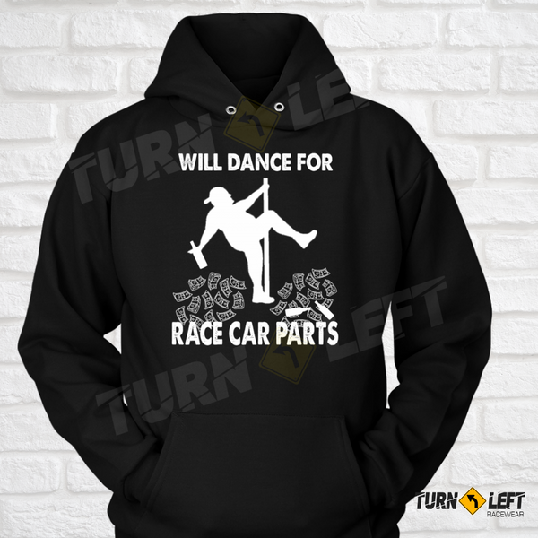 Will Dance For Race Car Parts Sweatshirts For Men. Funny Car Racing Saying Race Quote. Dirt Track Racing Hooded Sweatshirts For Men
