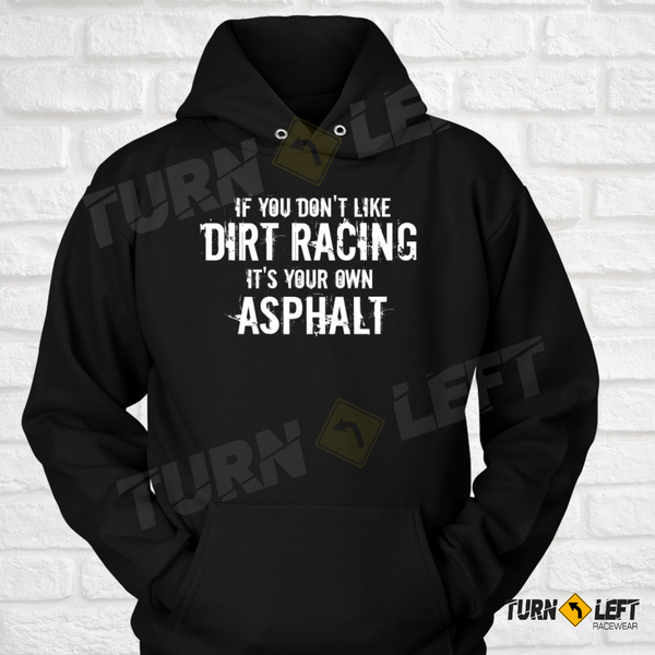 If You Don't Like Dirt Racing It's Your Own Asphalt Sweatshirts. Funny Dirt Racing Sayings Race quote Hoodies for Men
