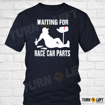 Waiting For Race Car Parts T-Shirt Funny Racing Shirts for Men