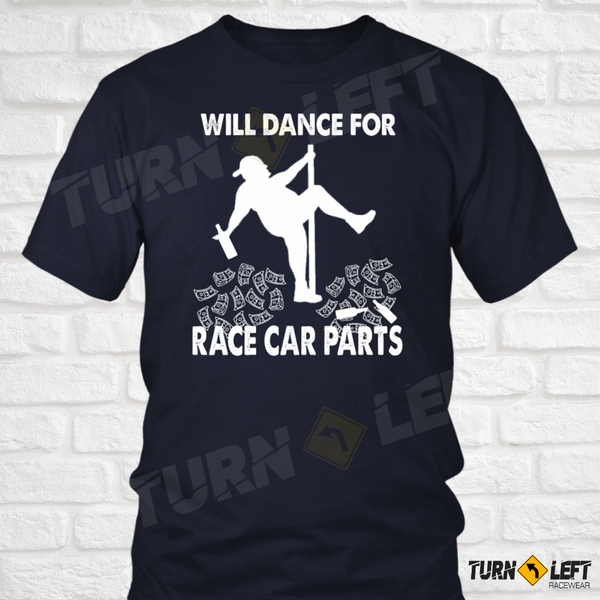 Will Dance For Race Car Parts T-Shirt Dirt Track Racing Car Racing Shirts for Men Turn Left T-Shirts Racewear.