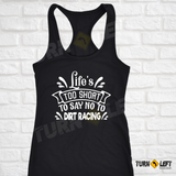 Life Is Too Short To Say No To Dirt Racing Tank Top. Womens Dirt Track Racing Shirts