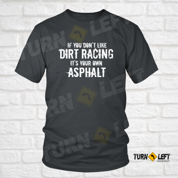 If You Don't Like Dirt Track Racing It's Your Own Asphalt. Mens Dirt Track Racing T-Shirt Funny Dirt Racing Saying Race Quote